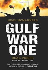 Gulf War One: Real Voices from the Front Line - McManners, Hugh / Smith, General Sir Rupert