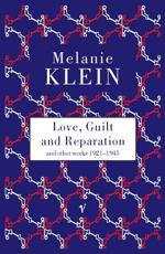 Love, Guilt and Reparation and Other Works 1921-1945 - The Melanie Klein Trust (author)