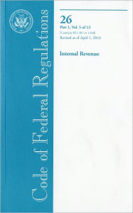 Code of Federal Regulations, Title 26, Internal Revenue, Pt. 1 (Sections 1.401-1.440), Revised as of April 1, 2010 - Office of the Federal Register (U.S.)