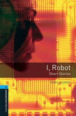 Oxford Bookworms Library: 10. Schuljahr, Stufe 2 - I, Robot: Short Stories. Reader