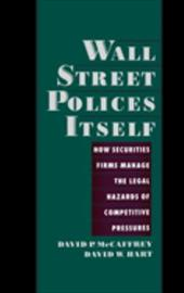 Wall Street Policies Itself: How Securities Firms Manage the Legal Hazards of Competitive Pressures - McCaffrey, David / Hart, David