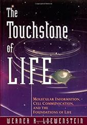 The Touchstone of Life: Molecular Information, Cell Communication, and the Foundations of Life - Loewenstein, Werner R.