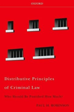 Distributive Principles of Criminal Law: Who Should Be Punished How Much? - Robinson, Paul H.