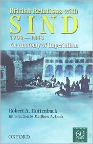 British Relations with Sind 1799-1843: An Anatomy of Imperialism - Robert Huttenback