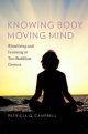 Knowing Body, Moving Mind: Ritualizing and Learning at Two Buddhist Centers - Patricia Q Campbell
