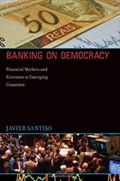 Banking on Democracy: Financial Markets and Elections in Emerging Countries - Santiso, Javier