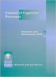Control of Cognitive Processes: Attention and Performance XVIII - Stephen Monsell, Jon Driver