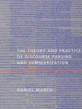 The Theory and Practice of Discourse Parsing and Summarization - Marcu, Daniel