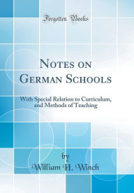 Notes on German Schools: With Special Relation to Curriculum, and Methods of Teaching (Classic Reprint)