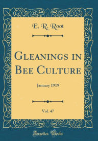 Gleanings in Bee Culture, Vol. 47: January 1919 (Classic Reprint)
