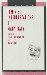 Feminist Interpretations of Mary Daly - Sarah Lucia Hoagland