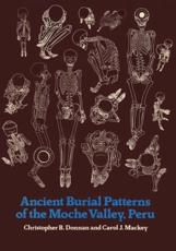 Ancient Burial Patterns of the Moche Valley, Peru - Christopher B. Donnan (author), Carol J. Mackey (author)