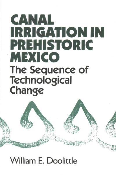 Canal Irrigation in Prehistoric Mexico - William E. Doolittle