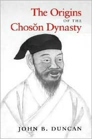 The Origins Of The Choson Dynasty - John B. Duncan