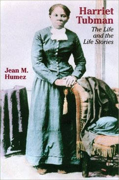 Harriet Tubman: The Life and the Life Stories - Humez, Jean M.