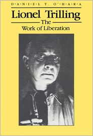 Lionel Trilling: The Work of Liberation - Daniel O'Hara