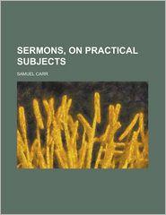 Sermons, On Practical Subjects - Samuel Carr