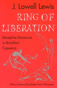 Ring of Liberation: Deceptive Discourse in Brazilian Capoeira - J. Lowell Lewis