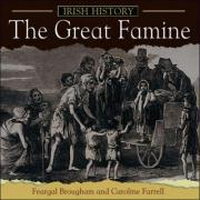 The Great Famine. Feargal Brougham and Caroline Farrell