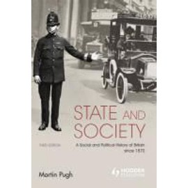 State and Society: A Social and Political History of Britain Since 1870 - Martin Pugh
