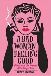 A Bad Woman Feeling Good: Blues and the Women Who Sing Them - Jackson, Buzzy