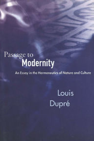 Passage to Modernity: An Essay on the Hermeneutics of Nature and Culture - Louis Dupre