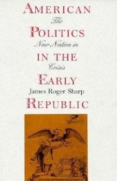 American Politics in the Early Republic: The New Nation in Crisis - Sharp, James Roger