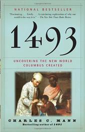 1493: Uncovering the New World Columbus Created - Mann, Charles C.