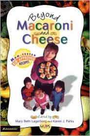 Beyond Macaroni and Cheese - Mary Beth Lagerborg, Karen Parks