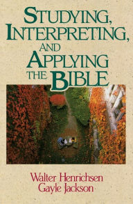 Studying, Interpreting, and Applying the Bible - Walter A. Henrichsen