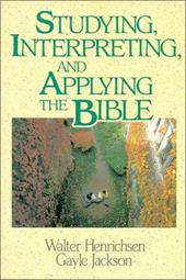 Studying, Interpreting, and Applying the Bible - Henrichsen, Walter A. / Jackson, Gayle