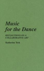 Music for the Dance: Reflections on a Collaborative Art - Teck, Katherine