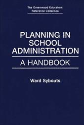 Planning in School Administration: A Handbook - Sybouts, Ward