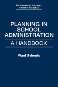Planning in School Administration: A Handbook - Ward Sybouts