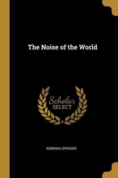 The Noise of the World - Adriana Spadoni