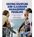 Solving Discipline and Classroom Management Problems 7E - Charles H. Wolfgang