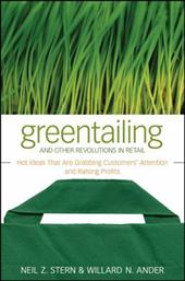 Greentailing and Other Revolutions in Retail: Hot Ideas That Are Grabbing Customers' Attention and Raising Profits - Stern, Neil Z. / Ander, Willard N.