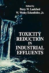 Toxicity Reduction in Industrial Effluents - Lankford / Lankford, Perry W. / Eckenfelder, W. Wesley