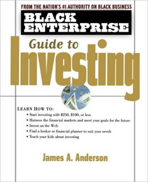 Black Enterprise Guide to Investing - James A. Anderson