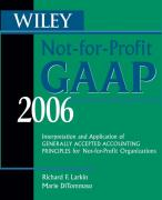 Wiley Not-for-Profit GAAP 2006: Interpretation and Application of Generally Accepted Accounting Principles for Not-for-Profit Organizations (Wiley Not for Profit Gaap)