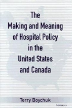 The Making and Meaning of Hospital Policy in the United States and Canada - Boychuk, Terry