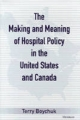 Making and Meaning of Hospital Policy in the United States and Canada - Terry Boychuk