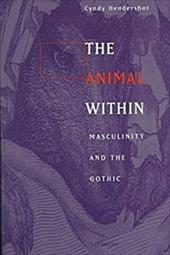 The Animal Within: Masculinity and the Gothic - Hendershot, Cyndy / Hendershot, Cynthia