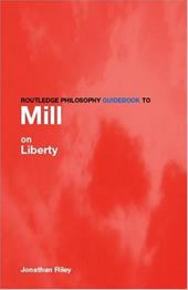 Routledge Philosophy Guidebook to Mill on Liberty - Riley, Jonathan