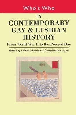 Who's Who in Contemporary Gay and Lesbian History: From World War II to the Present Day v.2 - Robert Aldrich