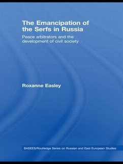 The Emancipation of the Serfs in Russia: Peace Arbitrators and the Development of Civil Society - Easley, Roxanne