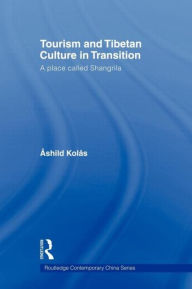Tourism and Tibetan Culture in Transition: A Place called Shangrila - Ashild Kolas