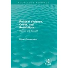 Political Violence, Crises and Revolutions (Routledge Revivals): Theories and Research - Ekkart Zimmermann