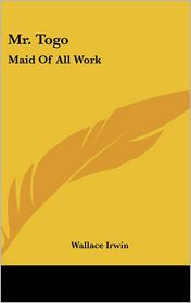 Mr Togo: Maid of All Work - Wallace Irwin