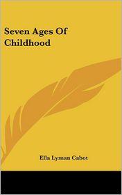 Seven Ages of Childhood - Ella Lyman Cabot